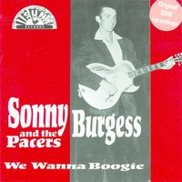 We Wanna Boogie — Sonny Burgess and The Pacers