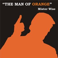 The Man of Orange — Mister Wise