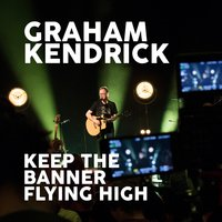 Keep the Banner Flying High — Graham Kendrick