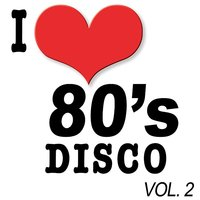 I Love 80's Disco Vol.2 — The Eighty Group