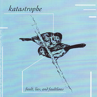 Fault, Lines, And Faultlines — Katastrophe