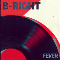 Fever — B-Right