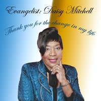 Thank You for the Change in My Life — Evangelist: Daisy Mitchell
