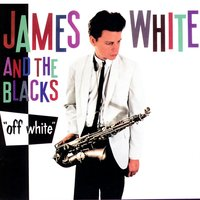 Off White — James White And The Blacks, James White & The Blacks