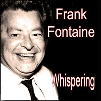 Whispering — Frank Fontaine