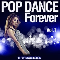 Pop Dance Forever, Vol. 1 (18 Pop Dance Songs) — сборник