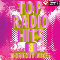 Top Radio Hits 8 Workout Mixes — Power Music Workout