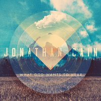 What God Wants to Hear — Jonathan Cain