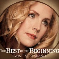 The Best of the Beginning — Annie Moses Band