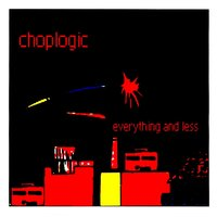 Everything and Less — Choplogic