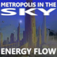Metropolis in the Sky — Energy Flow