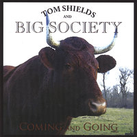 Coming and Going — Tom Shields and Big Society