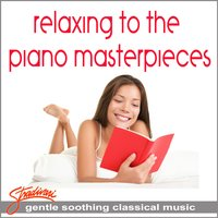Relaxing To The Piano Masterpieces — сборник