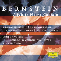 Bernstein: A White House Cantata — London Symphony Orchestra (LSO), Kent Nagano