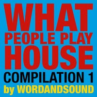 What People Play House Compilation 1 by Wordandsound — сборник