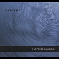 Suspended. Lucidity — Peter Edwards Ambient