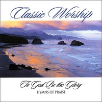 To God Be The Glory - Hymn Of Praise from the Classic Worship series — The London Fox Players, Classic Worship