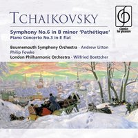 Tchaikovsky: Symphony No. 6 in B minor 'Pathétique' . Piano Concerto No. 3 in E flat — Andrew Litton, Philip Fowke, Wilfried Boettcher, Willfried Boetcher, Пётр Ильич Чайковский