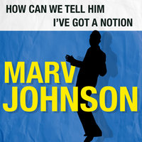 How Can We Tell Him / I've Got a Notion — Marv Johnson