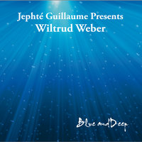 Blue and Deep — Jephte Guillaume presents Wiltrud Weber