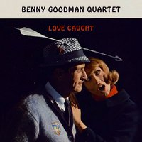 Love Caught — Benny Goodman Quartet