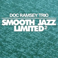 Smooth Jazz Limited 2 — Doc Ramesey Trio
