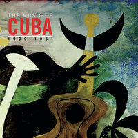 The Music Of Cuba 1909-1951 — сборник