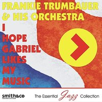 I Hope Gabriel Likes My Music — Frankie Trumbauer & His Orchestra