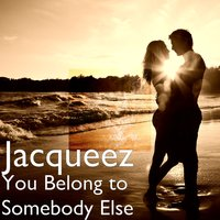 You Belong to Somebody Else — Jacqueez