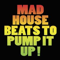 Mad House Beats to Pump It Up! — сборник