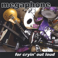 for cryin' out loud — Megaphone