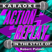Karaoke Action Replay: In the Style of Robert Palmer — Karaoke Action Replay
