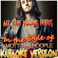 All the Young Dudes (In the Style of Mott the Hoople) — Ameritz - Karaoke