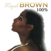 One Hundred Percent Miquel Brown — Miquel Brown