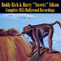 "Complete 1955 Hollywood Recordings — Buddy Rich & Harry ""Sweets"" Edison"