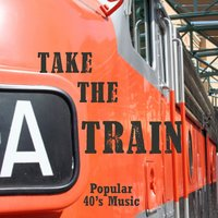 Take The A Train - Popular 40s Music - 40s Music — 40s Music