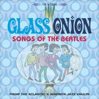 GLASS ONION: SONGS OF THE BEATLES — GLASS ONION: SONGS OF THE BEATLES