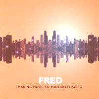 Making music so you don't have to — FRED