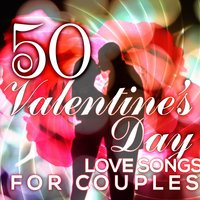 50 Valentine's Day Love Songs for Couples — Love You Always