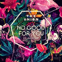 No Good For You — The Uniøn & Lovespeake