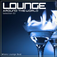 Lounge Around the World: Selection, Vol. 3 — Milano Lounge Beat