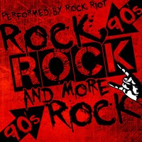 Rock, Rock and More Rock: 90's — Rock Riot