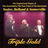 Triple Gold - The Original Lead Singers of The Association, The Four Preps & The Diamonds — Mike Fleetwood, Yester, Belland & Somerville - The Original Lead Singers of The Association, The Four Preps & The Diamonds