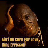 Aint No Cure for Love — King Errisson
