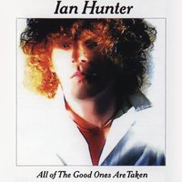 All The Good Ones Are Taken — Ian Hunter