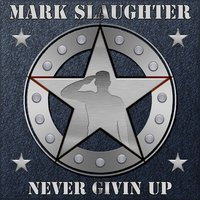 Never Givin Up — Mark Slaughter