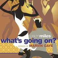 What's Going On? Songs Of Marvin Gaye — Jason Miles