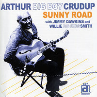 "Sunny Road — Willie ""Big Eyes"" Smith, Arthur ""Big Boy"" Crudup, Jimmy Dawkins"