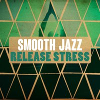 Smooth Jazz: Release Stress — Erotic Massage Ensemble