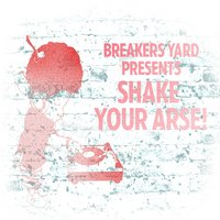Shake Your Arse — Breakers Yard